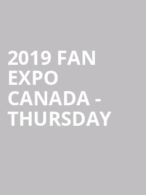 2019 Fan Expo Canada - Thursday at John Bassett Theatre