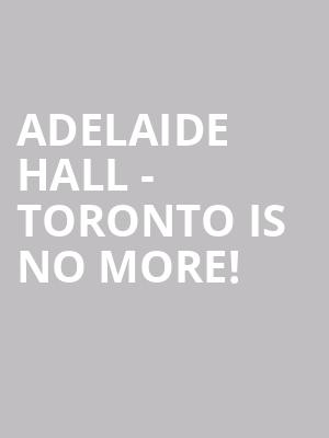 Adelaide Hall - Toronto is no more