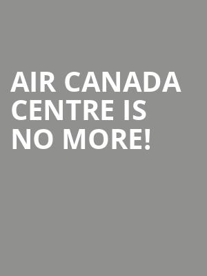 Air Canada Centre is no more
