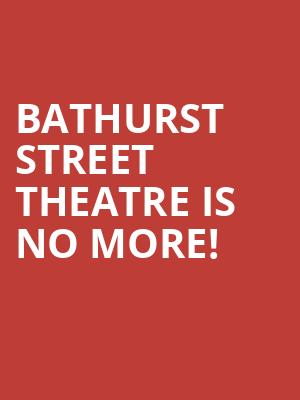 Bathurst Street Theatre is no more