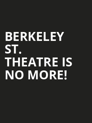 Berkeley St. Theatre is no more