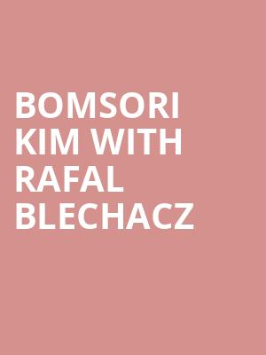 Bomsori Kim with Rafal Blechacz at Koerner Hall