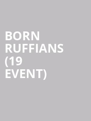 Born Ruffians (19+ Event) at Danforth Music Hall
