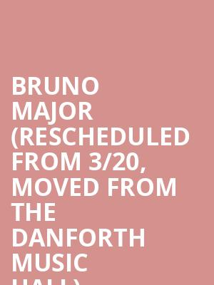 Bruno Major (Rescheduled from 3/20, Moved from The Danforth Music Hall) at Queen Elizabeth Theatre