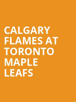 Calgary Flames at Toronto Maple Leafs at Scotiabank Arena