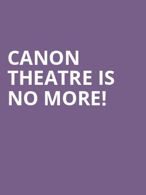 Canon Theatre is no more