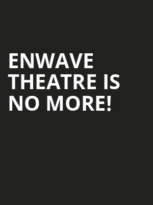 Enwave Theatre is no more