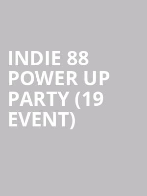 Indie 88 Power Up Party (19+ Event) at Phoenix Concert Theatre
