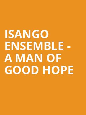 Isango Ensemble - A Man of Good Hope at Bluma Appel Theatre