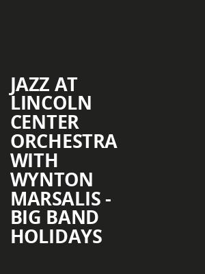Jazz at Lincoln Center Orchestra with Wynton Marsalis - Big Band Holidays at Koerner Hall