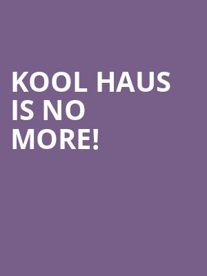 Kool Haus is no more