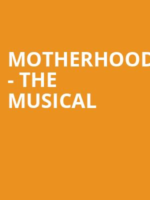 Motherhood - The Musical at Lower Ossington Theatre - Stage 1