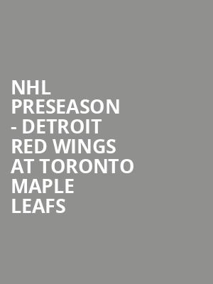 NHL Preseason - Detroit Red Wings at Toronto Maple Leafs at Scotiabank Arena