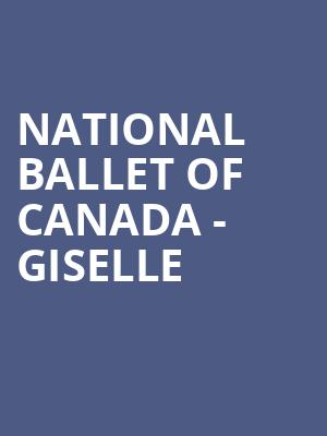 National Ballet of Canada - Giselle at Four Seasons Centre