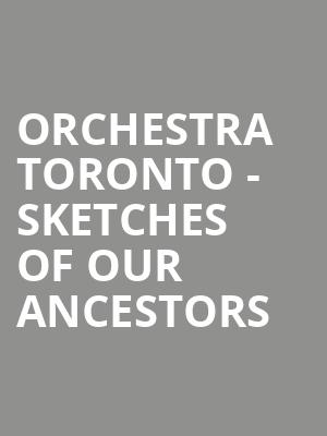 Orchestra Toronto - Sketches of Our Ancestors at Weston Recital Hall