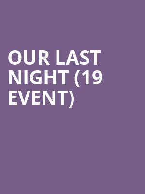 Our Last Night (19+ Event) at Opera House