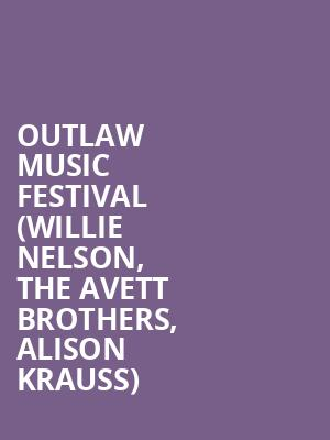 Outlaw Music Festival (Willie Nelson, The Avett Brothers, Alison Krauss) at Budweiser Stage