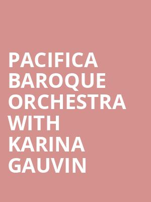 Pacifica Baroque Orchestra with Karina Gauvin at Koerner Hall