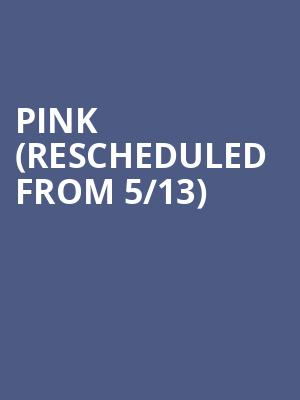 Pink (Rescheduled from 5/13) at Scotiabank Arena