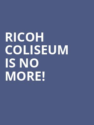 Ricoh Coliseum is no more