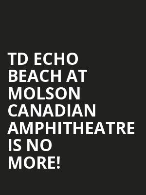 TD Echo Beach at Molson Canadian Amphitheatre is no more