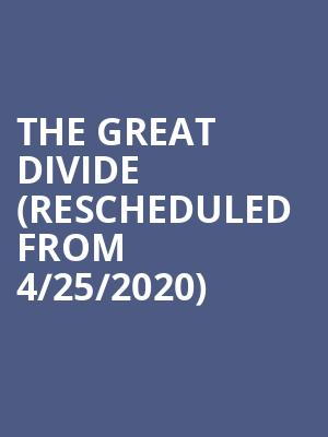 The Great Divide (Rescheduled from 4/25/2020) at Greenwin Theatre at the Toronto Centre for the Arts
