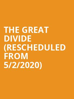 The Great Divide (Rescheduled from 5/2/2020) at Greenwin Theatre at the Toronto Centre for the Arts