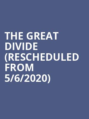 The Great Divide (Rescheduled from 5/6/2020) at Greenwin Theatre at the Toronto Centre for the Arts