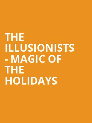 The Illusionists - Magic Of The Holidays at Meridian Hall