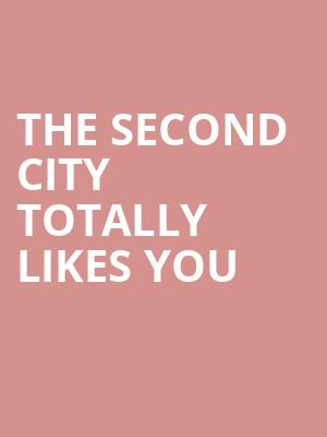 The Second City Totally Likes You at Second City