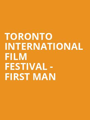 Toronto International Film Festival - First Man at Princess of Wales Theatre