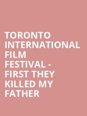 Toronto International Film Festival - First They Killed My Father at Princess of Wales Theatre