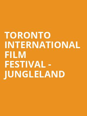 Toronto International Film Festival - Jungleland at Princess of Wales Theatre