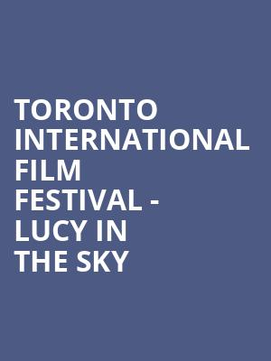Toronto International Film Festival - Lucy in the Sky at Princess of Wales Theatre