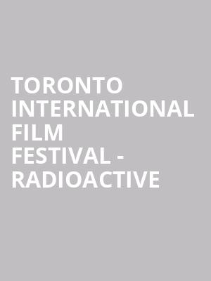 Toronto International Film Festival - Radioactive at Princess of Wales Theatre