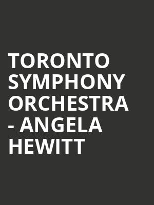 Toronto Symphony Orchestra - Angela Hewitt at Roy Thomson Hall