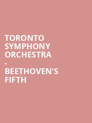 Toronto Symphony Orchestra - Beethoven's Fifth at Roy Thomson Hall