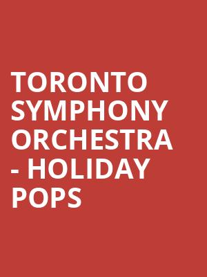 Toronto Symphony Orchestra - Holiday Pops at Roy Thomson Hall