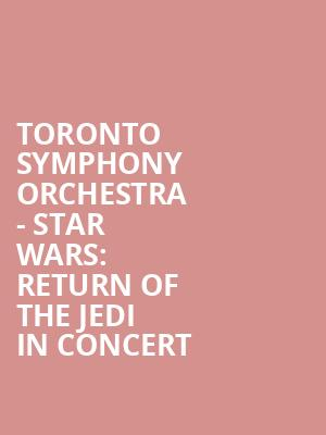 Toronto Symphony Orchestra - Star Wars: Return of the Jedi In Concert at Roy Thomson Hall