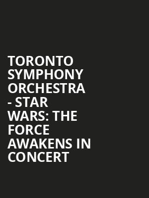 Toronto Symphony Orchestra - Star Wars: The Force Awakens In Concert at Roy Thomson Hall