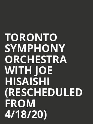 Toronto Symphony Orchestra with Joe Hisaishi (Rescheduled from 4/18/20) at Meridian Hall