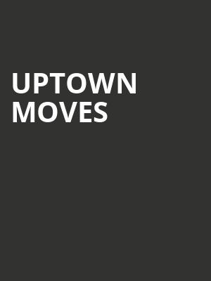 Uptown Moves at Greenwin Theatre at the Toronto Centre for the Arts