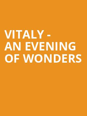 VITALY - An Evening of Wonders at Greenwin Theatre at the Toronto Centre for the Arts