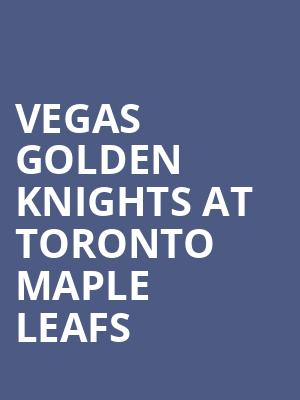 Vegas Golden Knights at Toronto Maple Leafs at Scotiabank Arena