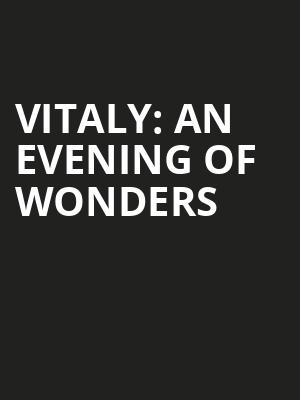 Vitaly: An Evening Of Wonders at Greenwin Theatre at the Toronto Centre for the Arts