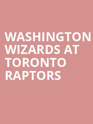 Washington Wizards at Toronto Raptors at Scotiabank Arena