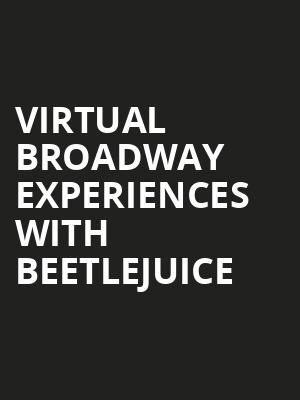 Virtual Broadway Experiences with BEETLEJUICE, Virtual Experiences for Toronto, Toronto